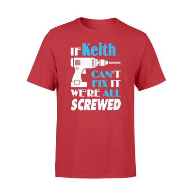 If Keith Cant Fix It We All Screwed Name Gift Ideas - Standard T-shirt - S / Red