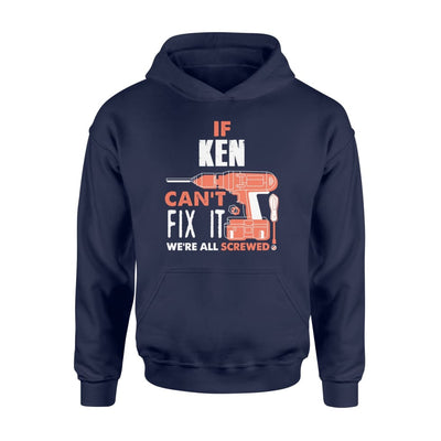 If Ken Cant Fix It We All Screwed Personalized Custom Novelty Name Gifts - Standard Hoodie - M / Navy