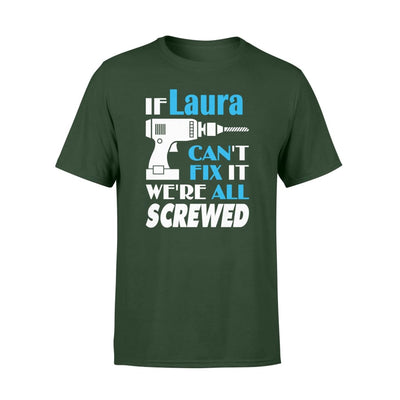If Laura Cant Fix It We All Screwed Name Gift Ideas - Standard T-shirt - S / Forest