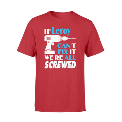 If Leroy Cant Fix It We All Screwed Name Gift Ideas - Standard T-shirt - S / Red