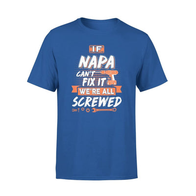 If Napa Cant Fix It Were All Screwed Men Gifts for Grandpa Fathers Day 2020 - Standard Tee - S / Royal