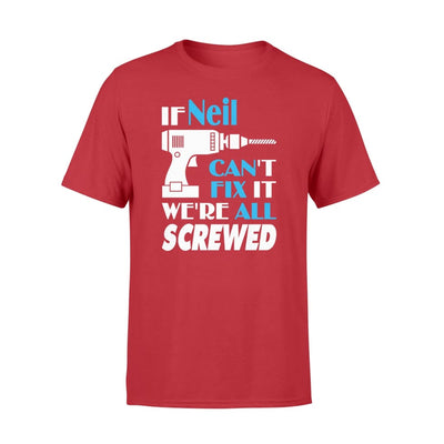 If Neil Cant Fix It We All Screwed Name Gift Ideas - Standard T-shirt - S / Red