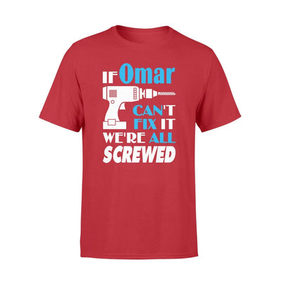 If Omar Cant Fix It We All Screwed Name Gift Ideas - Standard T-shirt - S / Red