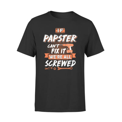 If Papster Cant Fix It Were All Screwed Men Gifts for Grandpa Fathers Day 2020 - Standard Tee - S / Black