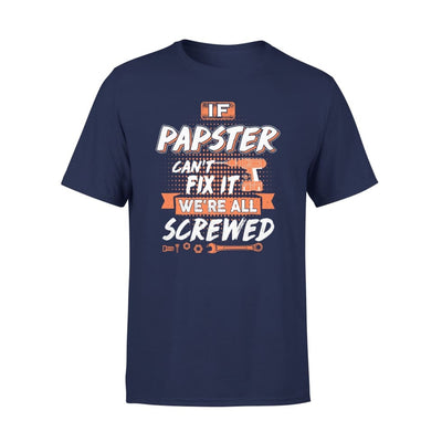 If Papster Cant Fix It Were All Screwed Men Gifts for Grandpa Fathers Day 2020 - Standard Tee - S / Navy