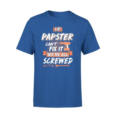 If Papster Cant Fix It Were All Screwed Men Gifts for Grandpa Fathers Day 2020 - Standard Tee - S / Royal