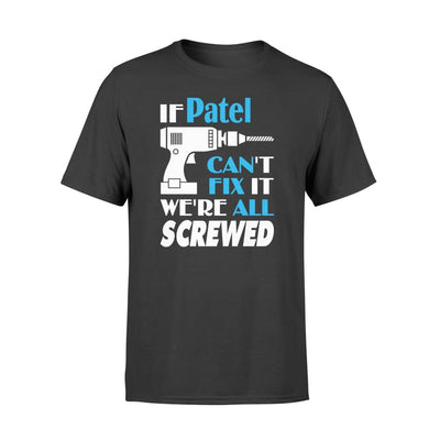 If Patel Cant Fix It We All Screwed Name Gift Ideas - Standard T-shirt - S / Black