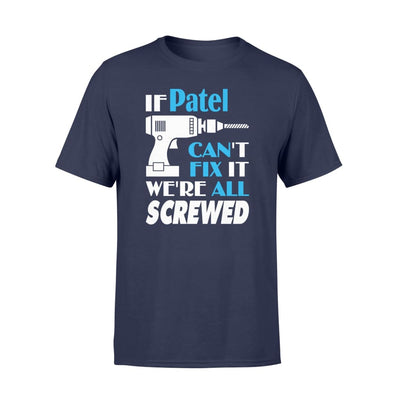 If Patel Cant Fix It We All Screwed Name Gift Ideas - Standard T-shirt - S / Navy
