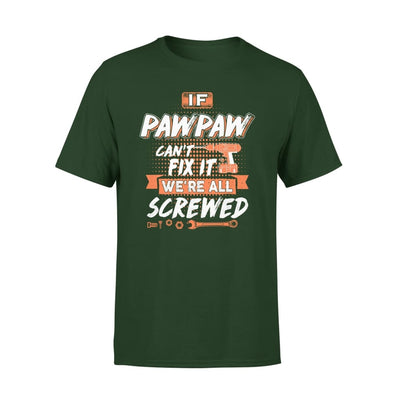 If Pawpaw Cant Fix It Were All Screwed Men Gifts for Grandpa Fathers Day 2020 - Premium Tee - XS / Forest