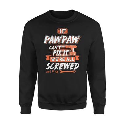 If Pawpaw Cant Fix It Were All Screwed Men Gifts for Grandpa Fathers Day 2020 - Standard Fleece Sweatshirt - S / Black