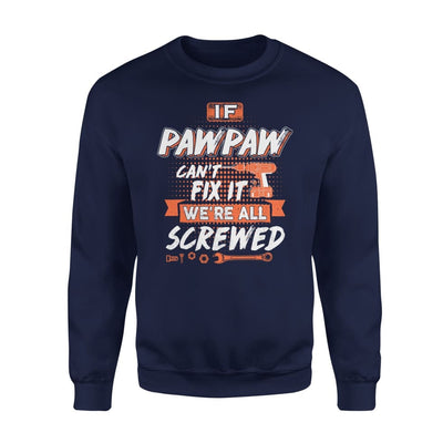 If Pawpaw Cant Fix It Were All Screwed Men Gifts for Grandpa Fathers Day 2020 - Standard Fleece Sweatshirt - S / Navy