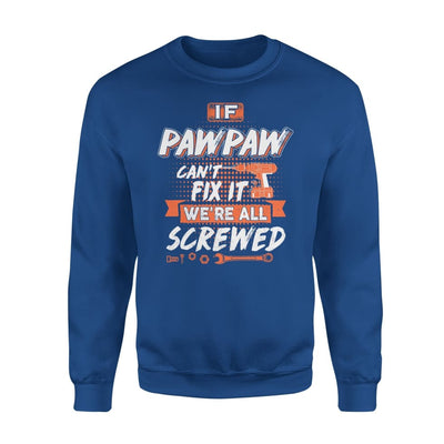 If Pawpaw Cant Fix It Were All Screwed Men Gifts for Grandpa Fathers Day 2020 - Standard Fleece Sweatshirt - S / Royal