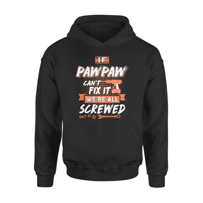 If Pawpaw Cant Fix It Were All Screwed Men Gifts for Grandpa Fathers Day 2020 - Standard Hoodie - S / Black