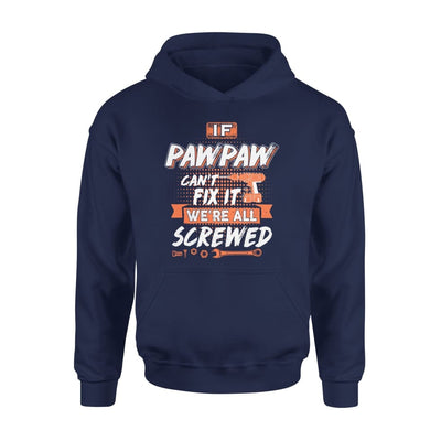If Pawpaw Cant Fix It Were All Screwed Men Gifts for Grandpa Fathers Day 2020 - Standard Hoodie - S / Navy