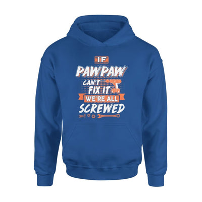 If Pawpaw Cant Fix It Were All Screwed Men Gifts for Grandpa Fathers Day 2020 - Standard Hoodie - S / Royal