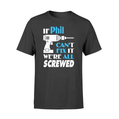 If Phil Cant Fix It We All Screwed Name Gift Ideas - Standard T-shirt - S / Black