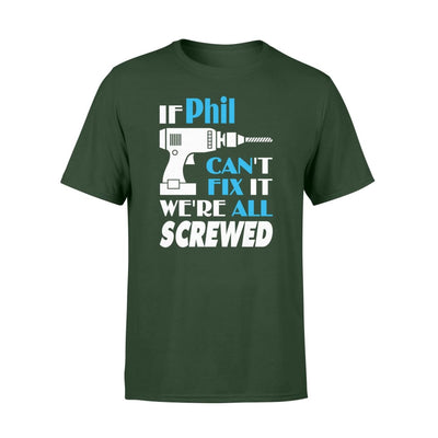 If Phil Cant Fix It We All Screwed Name Gift Ideas - Standard T-shirt - S / Forest