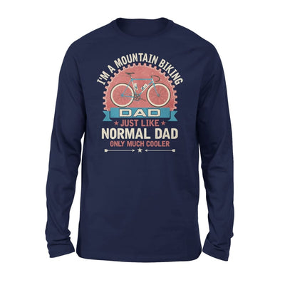 Im A Mountain Biking Dad Just Like Normal Only Much Cooler Gift Fathers Day Cycling Lovers - Standard Long Sleeve - S / Navy