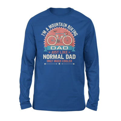Im A Mountain Biking Dad Just Like Normal Only Much Cooler Gift Fathers Day Cycling Lovers - Standard Long Sleeve - S / Royal