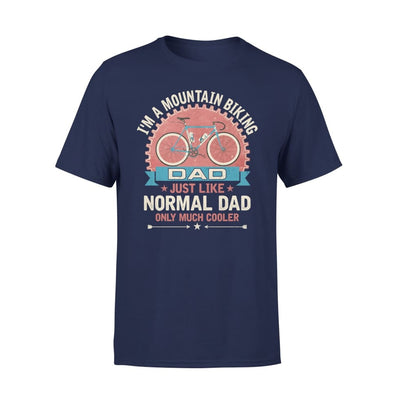 Im A Mountain Biking Dad Just Like Normal Only Much Cooler Gift Fathers Day Cycling Lovers - Standard Tee - S / Navy