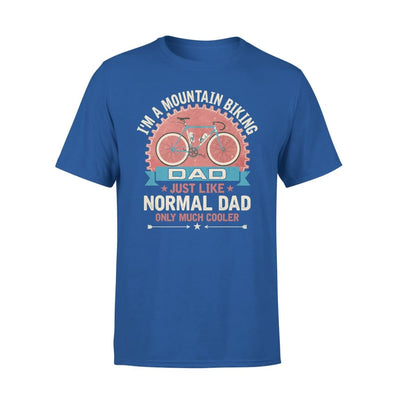 Im A Mountain Biking Dad Just Like Normal Only Much Cooler Gift Fathers Day Cycling Lovers - Standard Tee - S / Royal