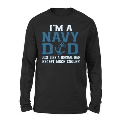 Im A Navy Dad Just Like Normal Except Much Cooler - Standard Long Sleeve - S / Black