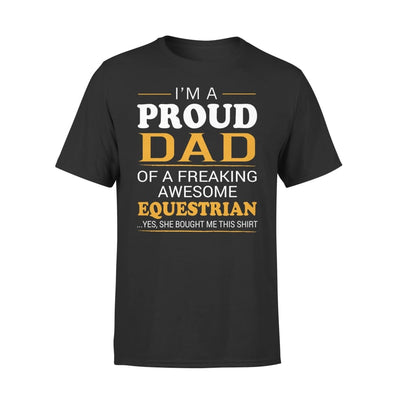 Im A Proud Dad Of Freaking Awesome Equestrian Cool Fathers Day Gift - Premium Tee - XS / Black