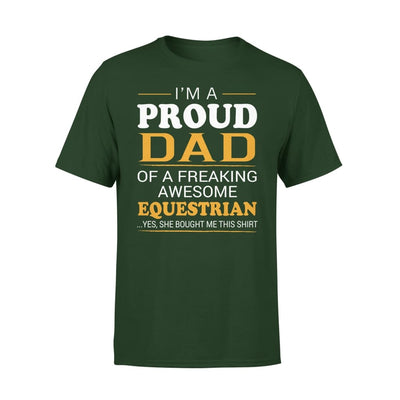Im A Proud Dad Of Freaking Awesome Equestrian Cool Fathers Day Gift - Premium Tee - XS / Forest