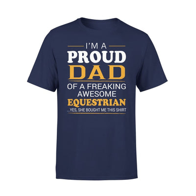 Im A Proud Dad Of Freaking Awesome Equestrian Cool Fathers Day Gift - Premium Tee - XS / Navy