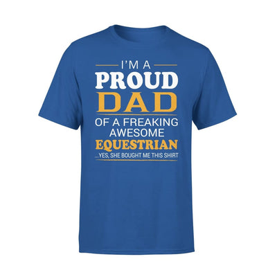 Im A Proud Dad Of Freaking Awesome Equestrian Cool Fathers Day Gift - Premium Tee - XS / Royal