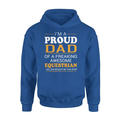 Im A Proud Dad Of Freaking Awesome Equestrian Cool Fathers Day Gift - Standard Hoodie - S / Royal
