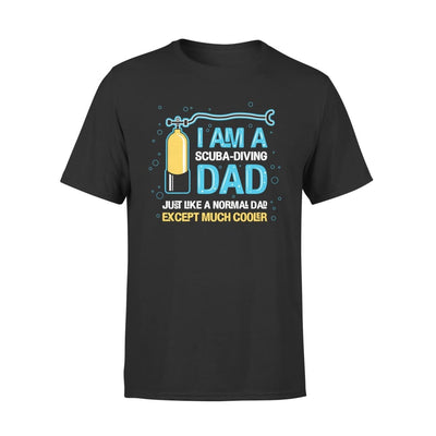 Im A Scuba Diving Dad Like Normal Only Except Much Cooler Gift Ideas For Fathers Day - Standard Tee - S / Black
