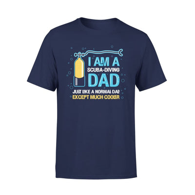 Im A Scuba Diving Dad Like Normal Only Except Much Cooler Gift Ideas For Fathers Day - Standard Tee - S / Navy