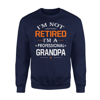 Im Not Retired A Professional Grandpa Gift for - Standard Fleece Sweatshirt - S / Navy