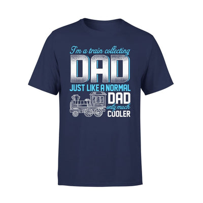 Im Train Collecting Dad Just Like Normal Only Much Cooler - Fathers Day Gift - Premium Tee - XS / Navy