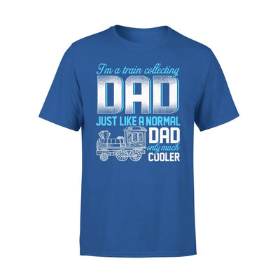 Im Train Collecting Dad Just Like Normal Only Much Cooler - Fathers Day Gift - Premium Tee - XS / Royal