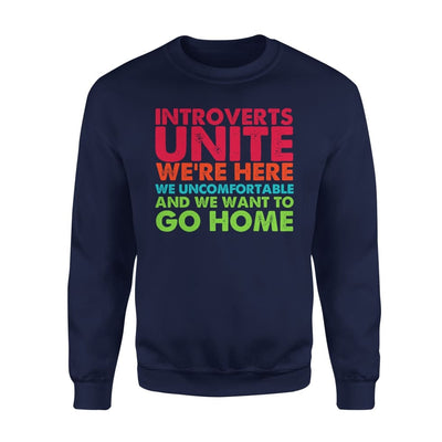 Introverts Unite Were Here We Uncomfortable And Want To Go Home - Standard Fleece Sweatshirt - S / Navy