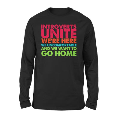 Introverts Unite Were Here We Uncomfortable And Want To Go Home - Standard Long Sleeve - S / Black