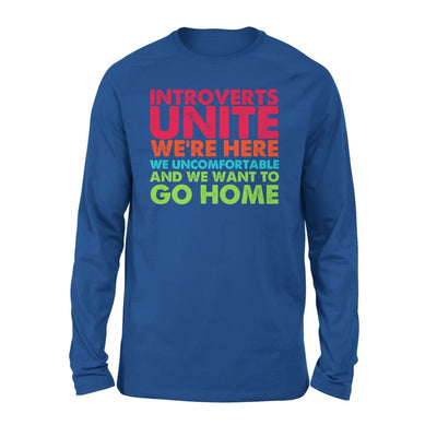 Introverts Unite Were Here We Uncomfortable And Want To Go Home - Standard Long Sleeve - S / Royal