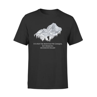 It Is Not The Mountain We Conquer But Ourselves Sir Hillary Hiking - Standard Tee - S / Black