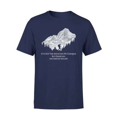 It Is Not The Mountain We Conquer But Ourselves Sir Hillary Hiking - Standard Tee - S / Navy