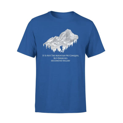 It Is Not The Mountain We Conquer But Ourselves Sir Hillary Hiking - Standard Tee - S / Royal