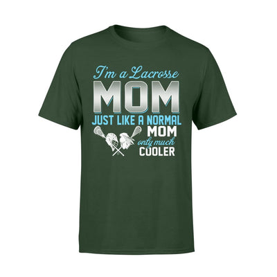 Lacrosse Mom Just Like A Normal Only Much Cooler Gift For Mother Mama - Standard T-shirt - S / Forest