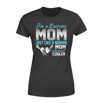 Lacrosse Mom Just Like A Normal Only Much Cooler Gift For Mother Mama - Standard Womens T-shirt - XS / Black