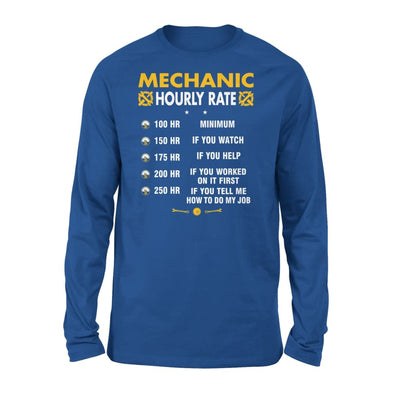 Mechanic Hourly Rate - Funny Graphic Saying Dont Tell Me How To Do My Job - Standard Long Sleeve - S / Royal