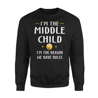 Middle Child Im The Reason We Have Rules Gift for Your Son - Standard Fleece Sweatshirt - S / Black
