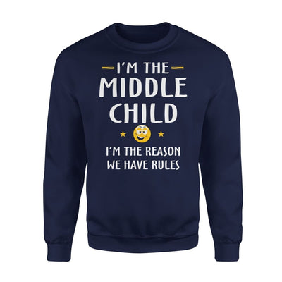 Middle Child Im The Reason We Have Rules Gift for Your Son - Standard Fleece Sweatshirt - S / Navy