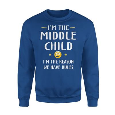 Middle Child Im The Reason We Have Rules Gift for Your Son - Standard Fleece Sweatshirt - S / Royal
