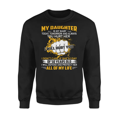 My Daughter is Baby Today Tomorrow and Always I Will Defend And Protect Her - Standard Fleece Sweatshirt - S / Black