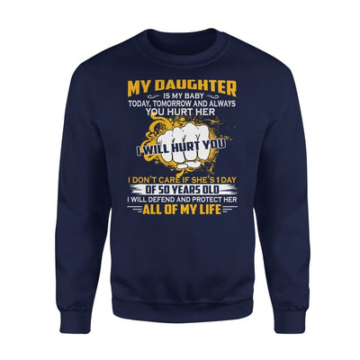 My Daughter is Baby Today Tomorrow and Always I Will Defend And Protect Her - Standard Fleece Sweatshirt - S / Navy